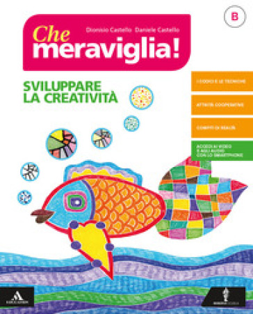 Che meraviglia! Per la Scuola media. Con e-book. Con espansione online. B: Sviluppare la creatività - Dionisio Castello pdf epub