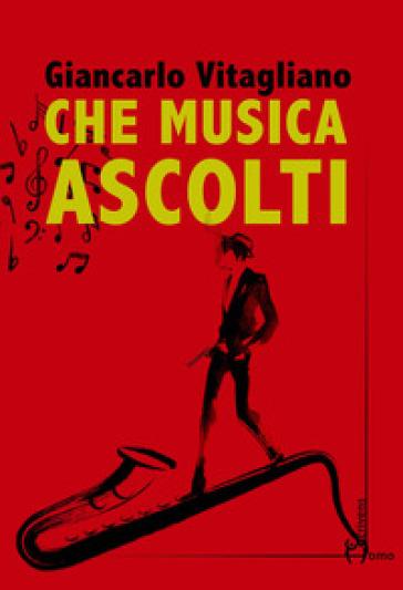 Che musica ascolti - Giancarlo Vitagliano |