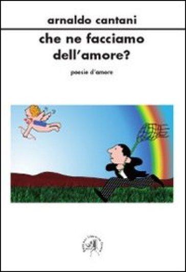 Che ne facciamo dell'amore? - Arnaldo Cantani | Kritjur.org