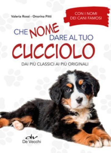 Che nome dare al tuo cucciolo dai più classici ai più originali. Con i nomi dei cani famosi - Valeria Rossi | Rochesterscifianimecon.com