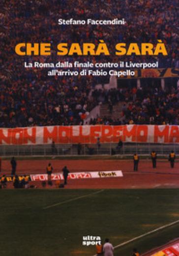 Che sarà sarà. La Roma contro il Liverpool all'arrivo di Fabio Capello - Stefano Faccendini |
