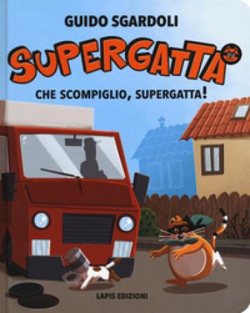 Che scompiglio, Supergatta! Supergatta. Ediz. a colori - Guido Sgardoli |