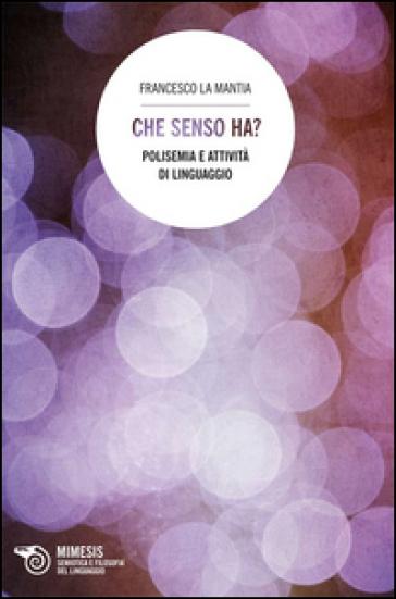 Che senso ha? Polisemia e attività di linguaggio - Francesco La Mantia   Rochesterscifianimecon.com