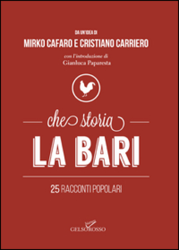 Che storia La Bari. 25 racconti popolari - Mirko Cafaro | Thecosgala.com