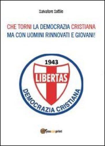 Che torni la Democrazia Cristiana ma con uomini rinnovati e giovani! - Salvatore Sottile |