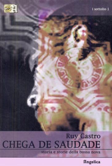 Chega de Saudade. Storia e storie della bossa nova - Ruy Castro |