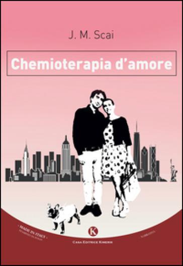 Chemioterapia d'amore - J. M. Scai | Rochesterscifianimecon.com