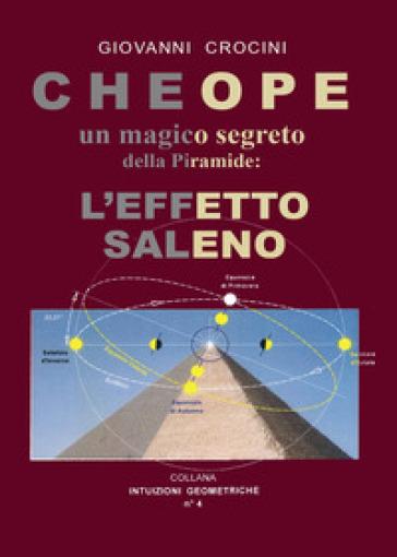 Cheope un magico segreto della piramide: l'effetto Saleno - Giovanni Crocini |