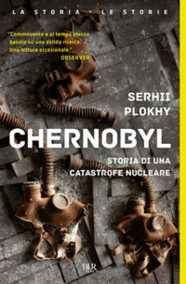 Chernobyl. Storia di una catastrofe nucleare - Sergej Plokhy |