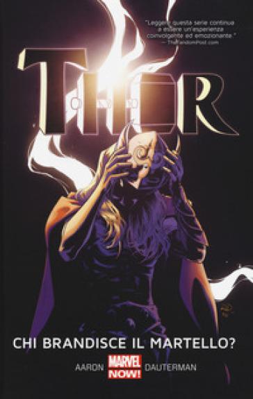 Chi brandisce il martello? Thor. 2. - Jason Aaron |