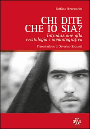 Chi dite che io sia? Introduzione alla cristologia cinematografica - Stefano Beccastrini | Jonathanterrington.com