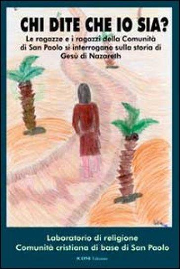Chi dite che io sia? Le ragazze e i ragazzi della comunità di san Paolo si interrogano sulla storia di Gesù di Nazareth - Comunità cristiana di base di  
