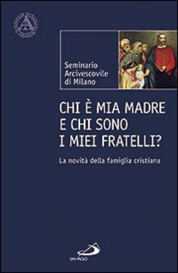 Chi è mia madre e chi sono i miei fratelli? La novità della famiglia cristiana - Seminario Arcivescovile di Milano |