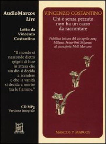 Chi è senza peccato non ha un cazzo da raccontare. Letto da Vincenzo Costantino. Audiolibro. CD Audio - Vincenzo Costantino Cinaski  