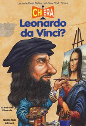 Chi era Leonardo da Vinci? - Edwards Roberta |
