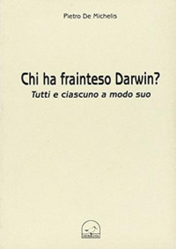 Chi ha frainteso Darwin? Tutti e ciascuno a modo suo - Pietro De Michelis  