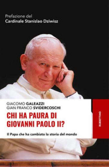 Chi ha paura di Giovanni Paolo II? Il papa che ha cambiato la storia del mondo - Giacomo Galeazzi pdf epub