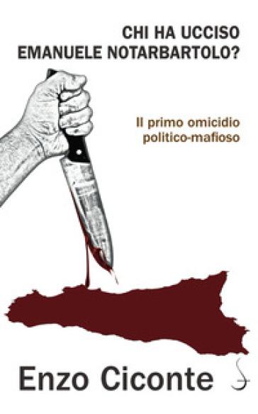 Chi ha ucciso Emanuele Notarbartolo? Il primo omicidio politico-mafioso - Enzo Ciconte pdf epub
