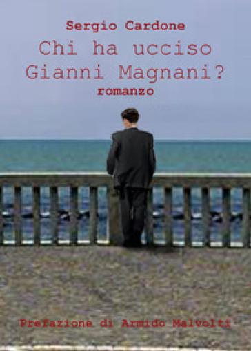 Chi ha ucciso Gianni Magnani? - Sergio Cardone | Ericsfund.org