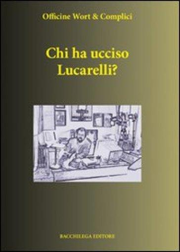 Chi ha ucciso Lucarelli - Officine Wort & Complici |