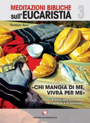 «Chi mangi di me, vivrà per me». Il dono dell'eucaristia nel capitolo 6 di Giovanni - F. Salvi | Kritjur.org