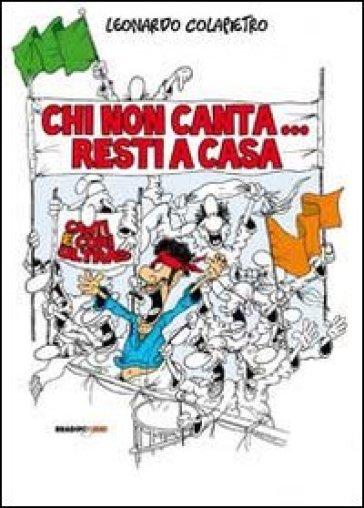 Chi non canta resti a casa! Canti e cori ultras - Leonardo Colapietro | Rochesterscifianimecon.com
