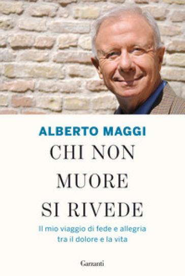 Chi non muore si rivede. Il mio viaggio di fede e allegria tra il dolore e la vita - Alberto Maggi | Ericsfund.org