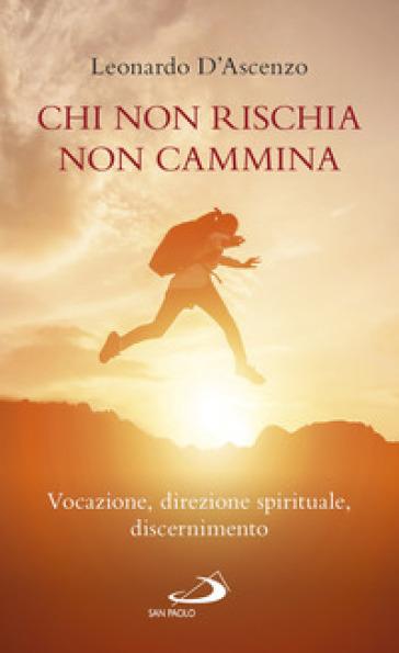 Chi non rischia non cammina. Vocazione, direzione spirituale, discernimento - Leonardo D'Ascenzo | Kritjur.org
