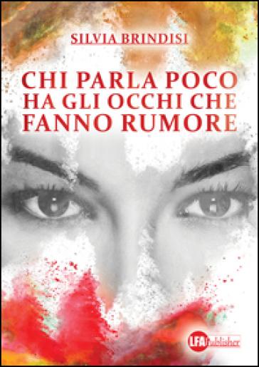 Chi parla poco ha gli occhi che fanno rumore - Silvia Brindisi |