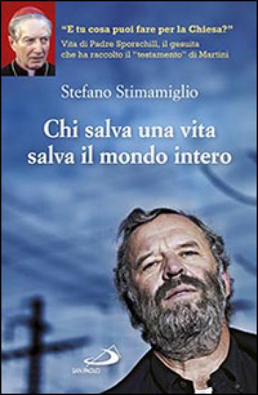 Chi salva una vita salva il mondo intero - Stefano Stimamiglio |