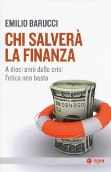 Chi salverà la finanza. A dieci anni dalla crisi l'etica non basta - Emilio Barucci | Thecosgala.com