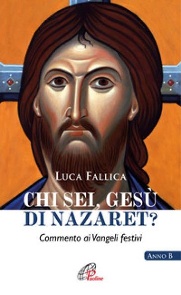 Chi sei, Gesù di Nazaret? Commento ai vangeli festivi. Anno B - Luca Fallica | Kritjur.org
