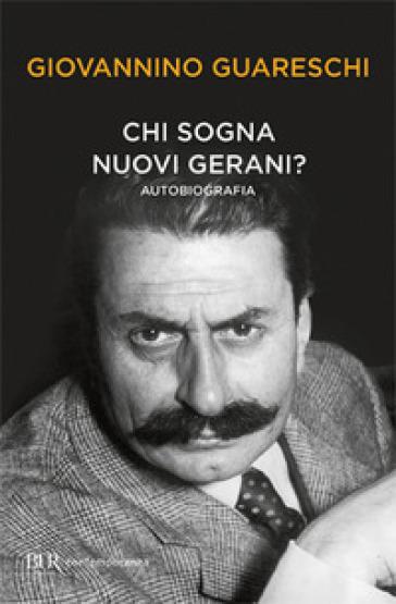 Chi sogna nuovi gerani? Autobiografia - Giovannino Guareschi | Jonathanterrington.com