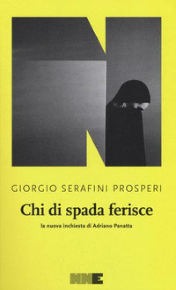 Chi di spada ferisce. La nuova inchiesta di Adriano Panatta - Giorgio Serafini Prosperi  