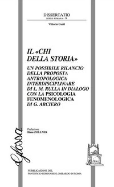 Il «Chi della storia». Un possibile rilancio della proposta antropologica interdisciplinare di L. M. Rulla in dialogo con la psicologia fenomenologica di G. Arciero - Vittorio Conti |