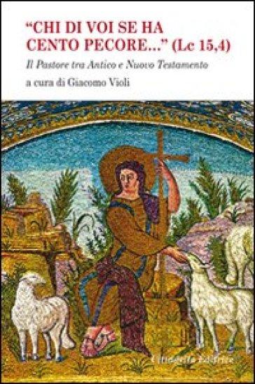 «Chi di voi se ha cento pecore... (LC 15,4)». Il pastore tra Antico e Nuovo Testamento - G. Violi |