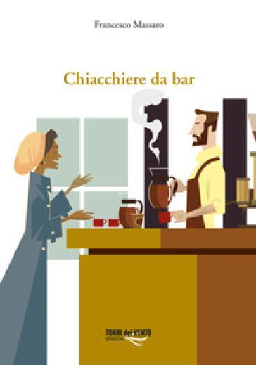 Chiacchiere da bar - Francesco Massaro |