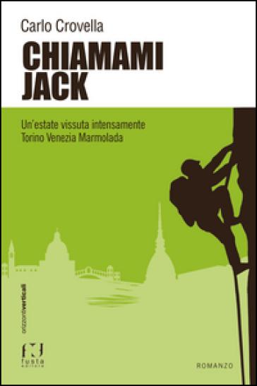 Chiamami Jack. Un'estate vissuta intensamente Torino Venezia Marmolada - Carlo Crovella |