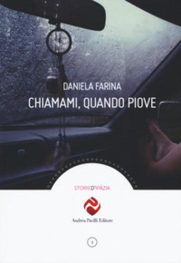 Chiamami, quando piove - Daniela Farina  
