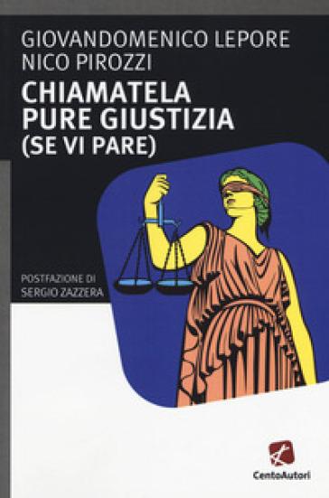 Chiamatela pure giustizia (se vi pare) - Giandomenico Lepore | Thecosgala.com