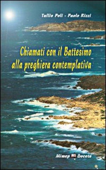 Chiamati con il battesimo alla preghiera contemplativa - Tullio Poli |