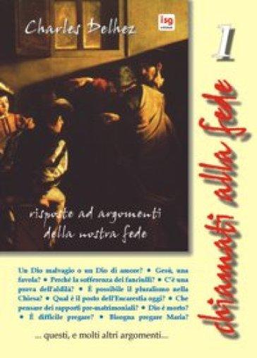 Chiamati alla fede. Risposte ad argomenti della nostra fede. Vol. 1 - Charles Delhez  