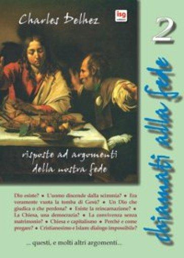 Chiamati alla fede. Risposte ad argomenti della nostra fede. Vol. 2 - Charles Delhez |