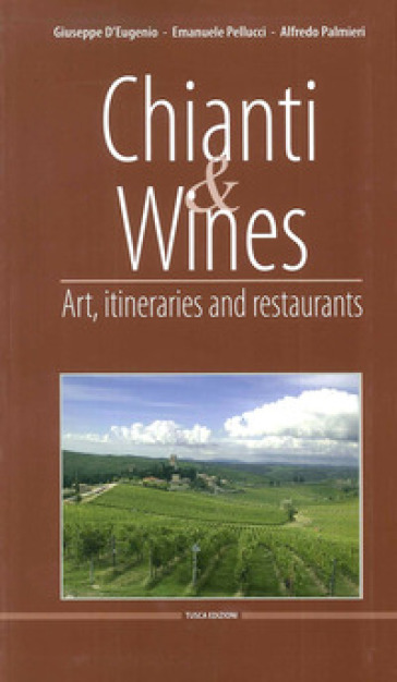Chianti & Wines. Art, itineraries and restaurants. Ediz. italiana e inglese