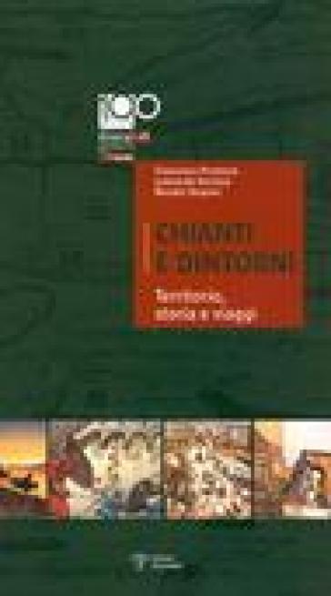 Chianti e dintorni. Territorio, storia e viaggi - Leonardo Rombai | Jonathanterrington.com