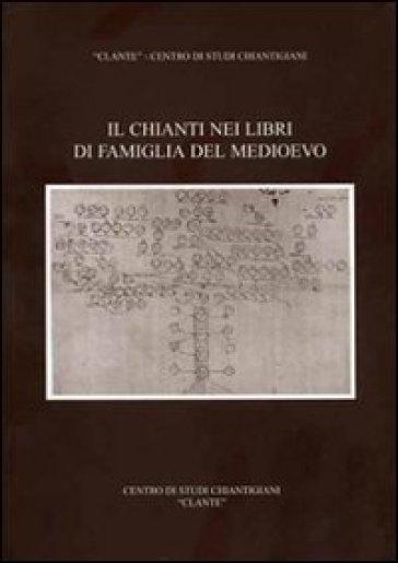 Il Chianti nei libri di famiglia del Medioevo - Renato Stopani |