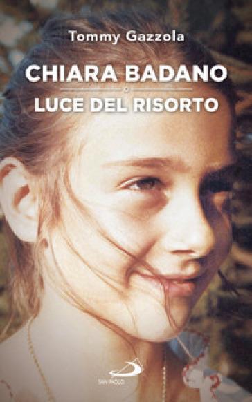 Chiara Badano, luce del risorto - Tommy Gazzola |