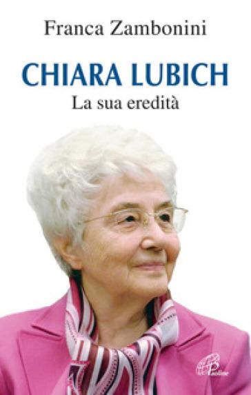Chiara Lubich. La sua eredità - Franca Zambonini |