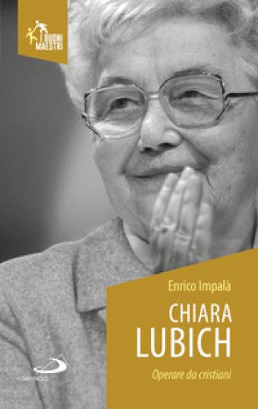 Chiara Lubich. Operare da cristiani - Enrico Impalà | Kritjur.org