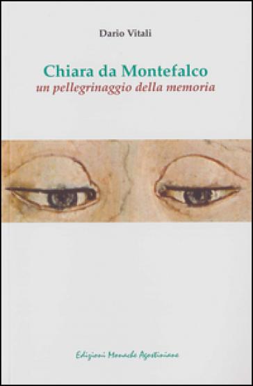 Chiara da Montefalco. Un pellegrinaggio della memoria - Dario Vitali | Kritjur.org